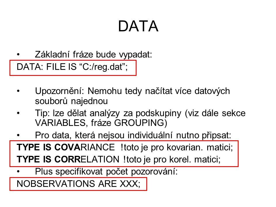 DATA Základní fráze bude vypadat: DATA: FILE IS C:/reg.dat ;