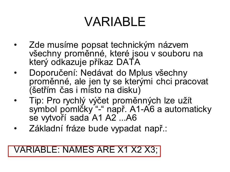 VARIABLE Zde musíme popsat technickým názvem všechny proměnné, které jsou v souboru na který odkazuje příkaz DATA.