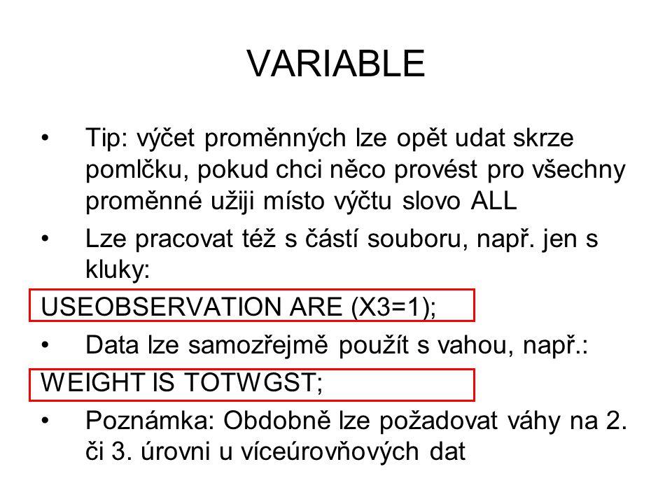 VARIABLE Tip: výčet proměnných lze opět udat skrze pomlčku, pokud chci něco provést pro všechny proměnné užiji místo výčtu slovo ALL.