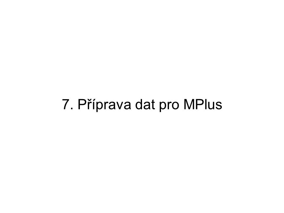 7. Příprava dat pro MPlus