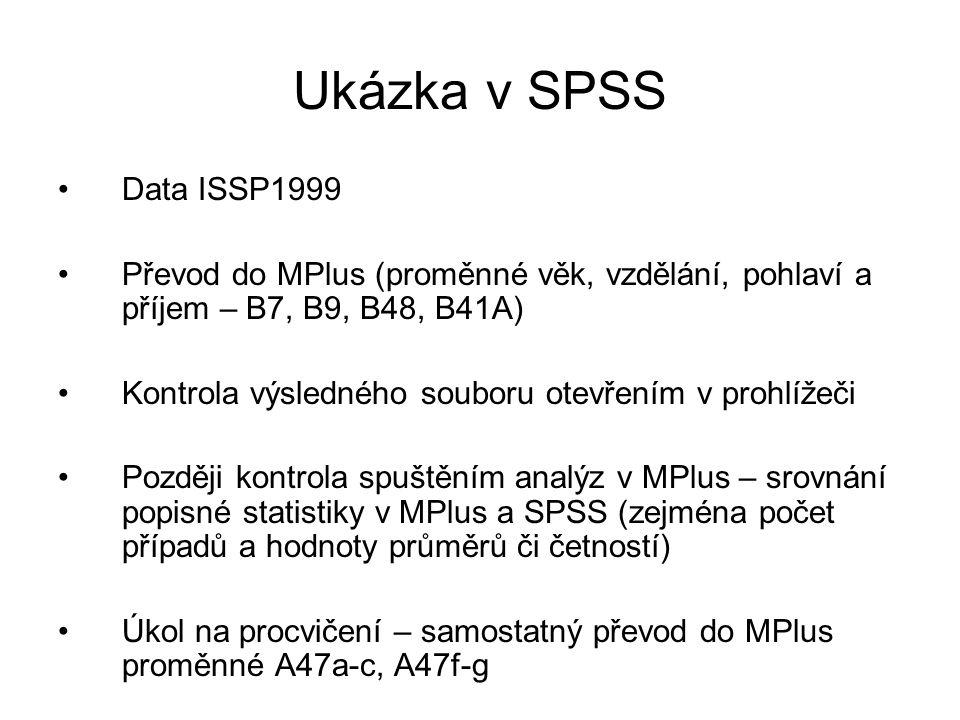 Ukázka v SPSS Data ISSP1999. Převod do MPlus (proměnné věk, vzdělání, pohlaví a příjem – B7, B9, B48, B41A)