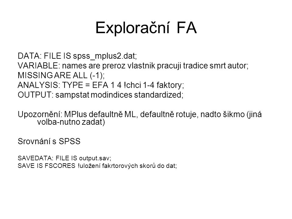 Explorační FA DATA: FILE IS spss_mplus2.dat;