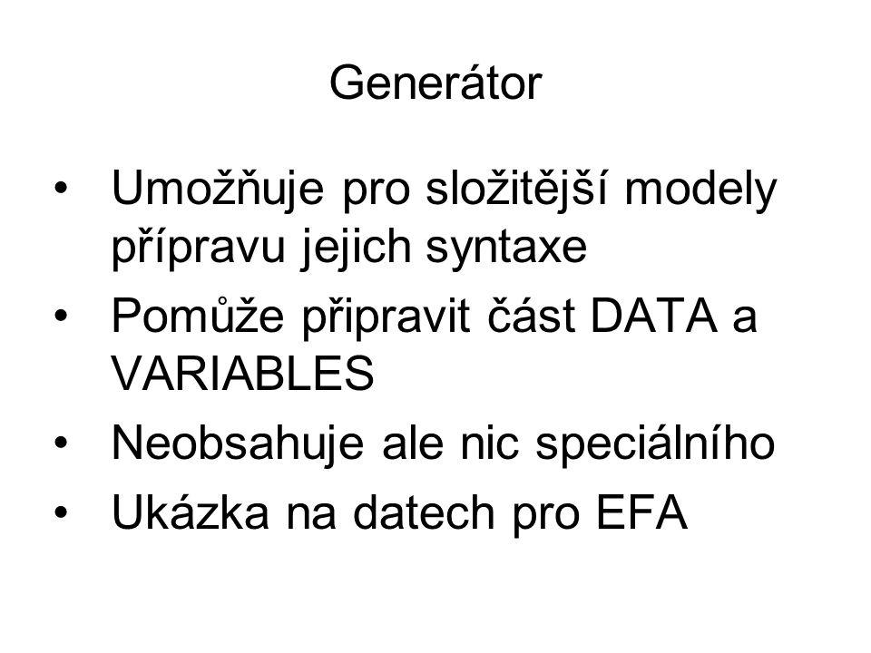 Generátor Umožňuje pro složitější modely přípravu jejich syntaxe. Pomůže připravit část DATA a VARIABLES.