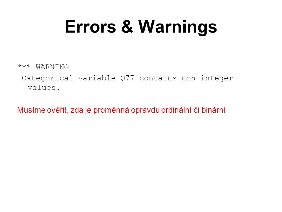 Errors & Warnings *** WARNING Categorical variable Q77 contains non-integer values.