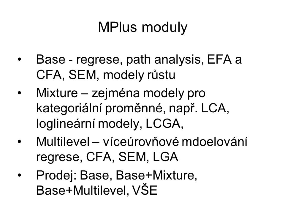 MPlus moduly Base - regrese, path analysis, EFA a CFA, SEM, modely růstu.