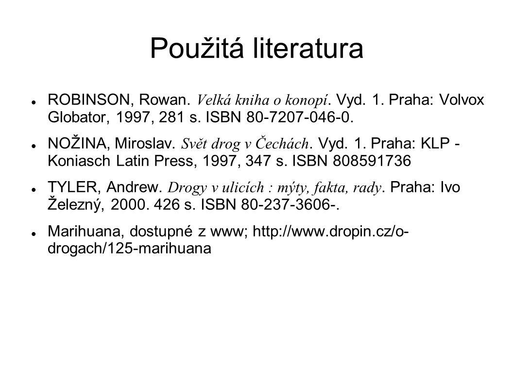 Použitá literatura ROBINSON, Rowan. Velká kniha o konopí. Vyd. 1. Praha: Volvox Globator, 1997, 281 s. ISBN 80-7207-046-0.