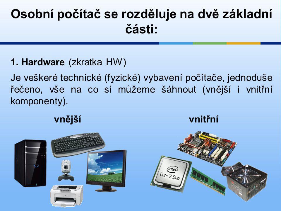 Osobní počítač se rozděluje na dvě základní části:
