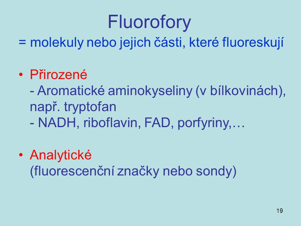 Fluorofory = molekuly nebo jejich části, které fluoreskují Přirozené