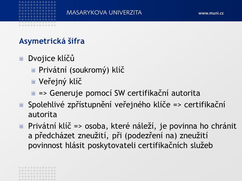 Asymetrická šifra Dvojice klíčů. Privátní (soukromý) klíč. Veřejný klíč. => Generuje pomocí SW certifikační autorita.