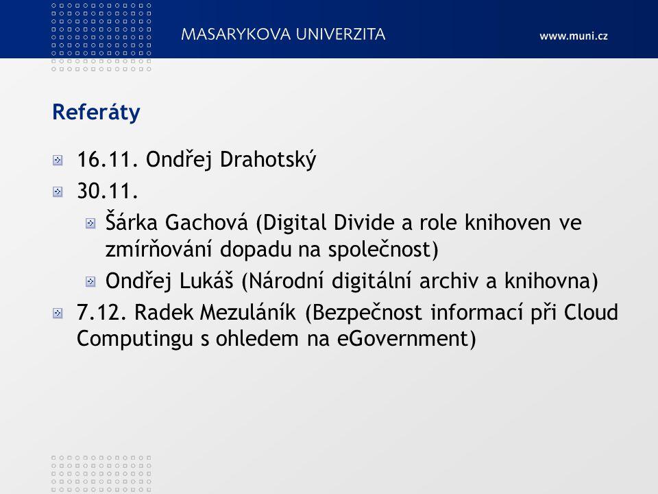 Referáty 16.11. Ondřej Drahotský. 30.11. Šárka Gachová (Digital Divide a role knihoven ve zmírňování dopadu na společnost)