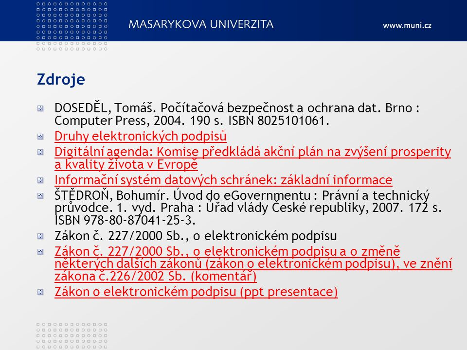 Zdroje DOSEDĚL, Tomáš. Počítačová bezpečnost a ochrana dat. Brno : Computer Press, 2004. 190 s. ISBN 8025101061.