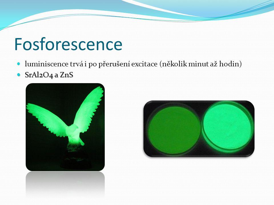 Fosforescence luminiscence trvá i po přerušení excitace (několik minut až hodin) SrAl2O4 a ZnS