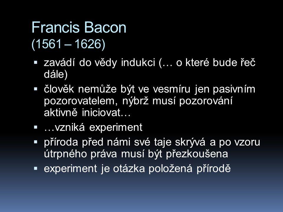 Francis Bacon (1561 – 1626) zavádí do vědy indukci (… o které bude řeč dále)