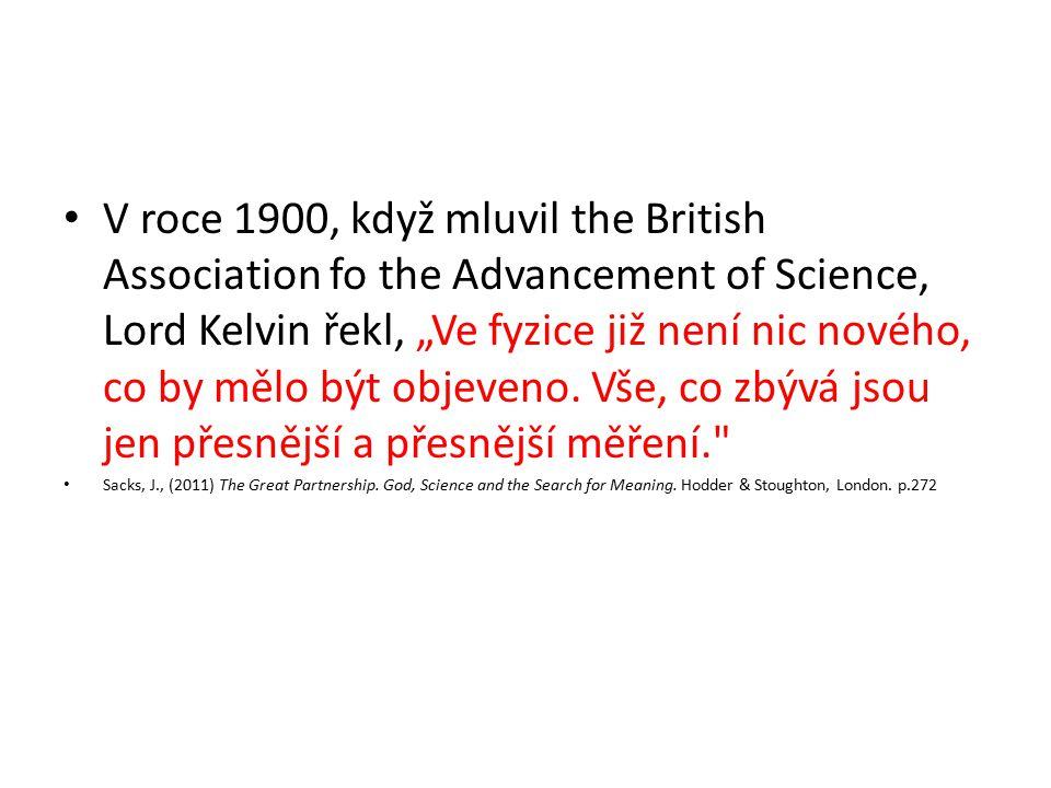 """V roce 1900, když mluvil the British Association fo the Advancement of Science, Lord Kelvin řekl, """"Ve fyzice již není nic nového, co by mělo být objeveno. Vše, co zbývá jsou jen přesnější a přesnější měření."""