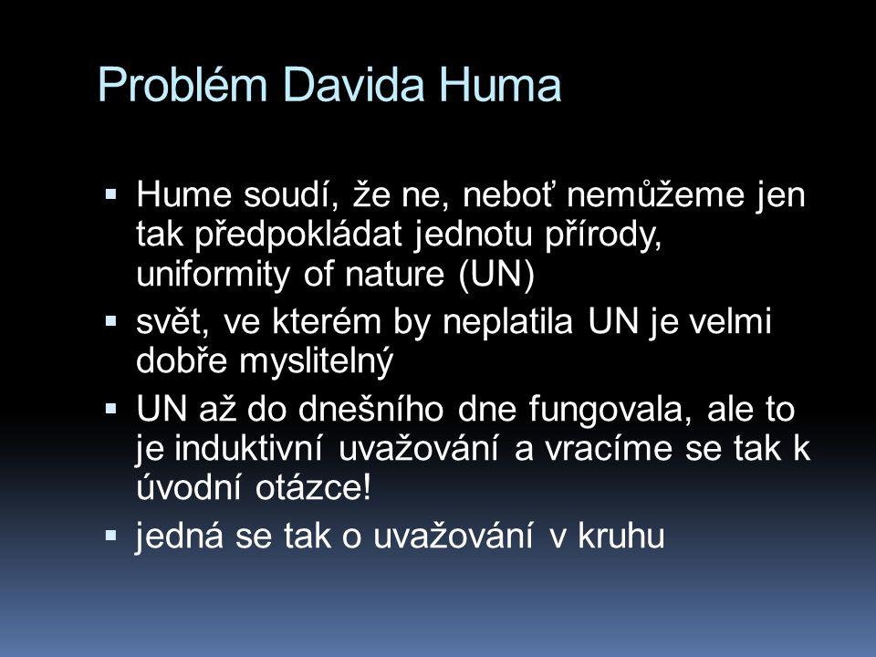 Problém Davida Huma Hume soudí, že ne, neboť nemůžeme jen tak předpokládat jednotu přírody, uniformity of nature (UN)