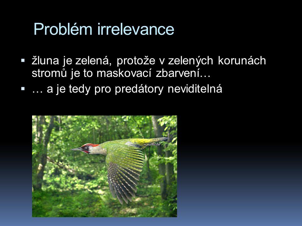 Problém irrelevance žluna je zelená, protože v zelených korunách stromů je to maskovací zbarvení… … a je tedy pro predátory neviditelná.