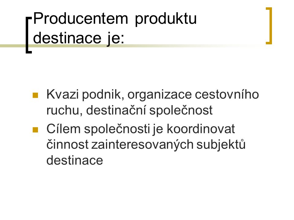 Producentem produktu destinace je: