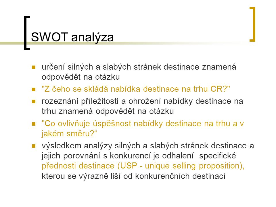 SWOT analýza určení silných a slabých stránek destinace znamená odpovědět na otázku. Z čeho se skládá nabídka destinace na trhu CR