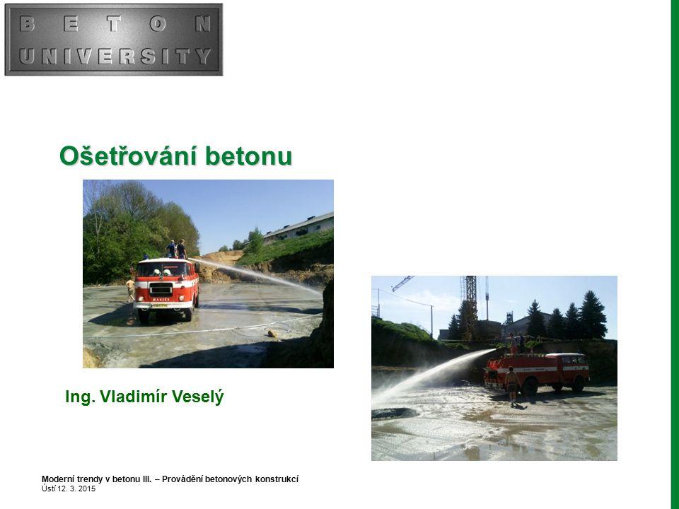 Ošetřování betonu Ing. Vladimír Veselý