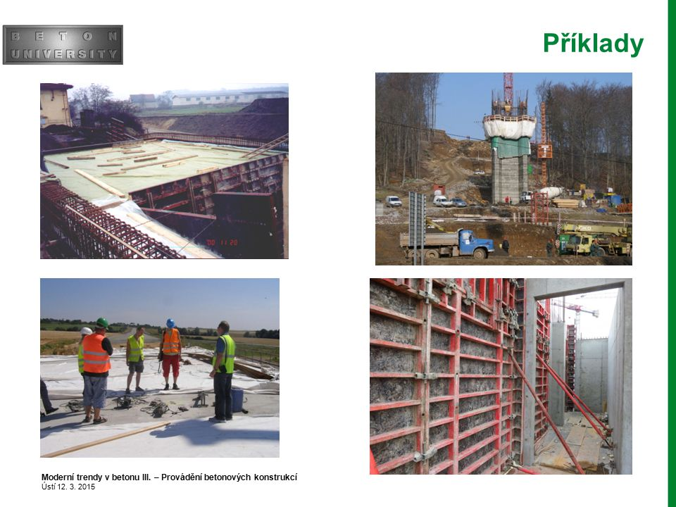 Příklady Moderní trendy v betonu III. – Provádění betonových konstrukcí Ústí 12. 3. 2015