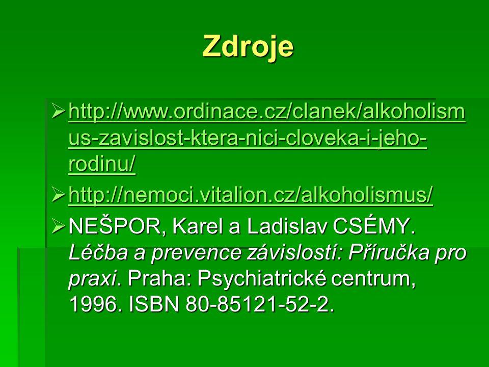 Zdroje http://www.ordinace.cz/clanek/alkoholismus-zavislost-ktera-nici-cloveka-i-jeho-rodinu/ http://nemoci.vitalion.cz/alkoholismus/