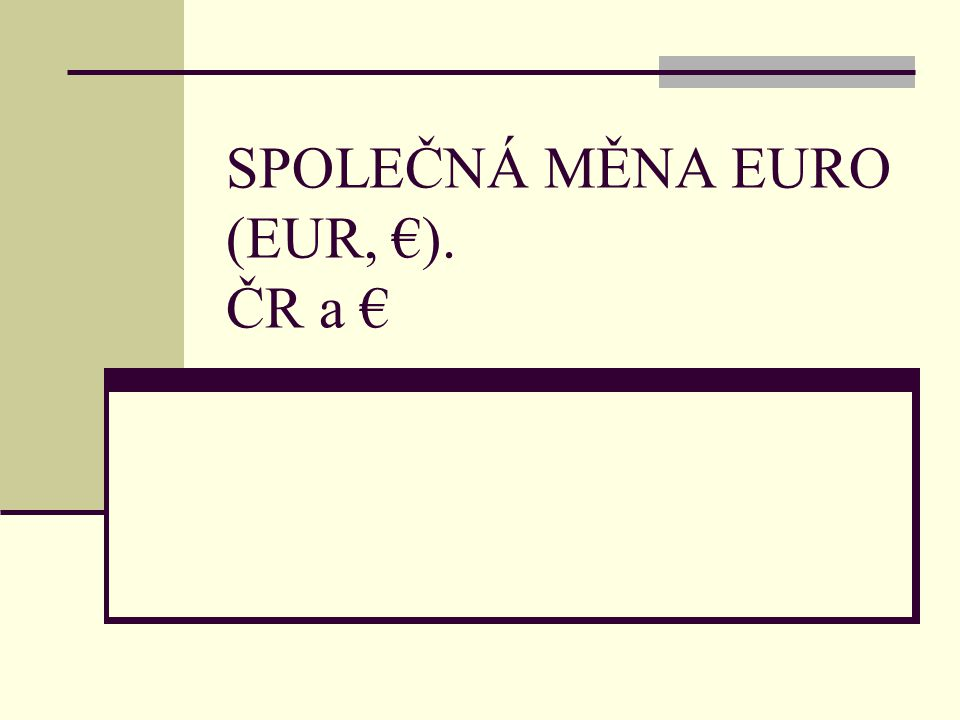 SPOLEČNÁ MĚNA EURO (EUR, €). ČR a €