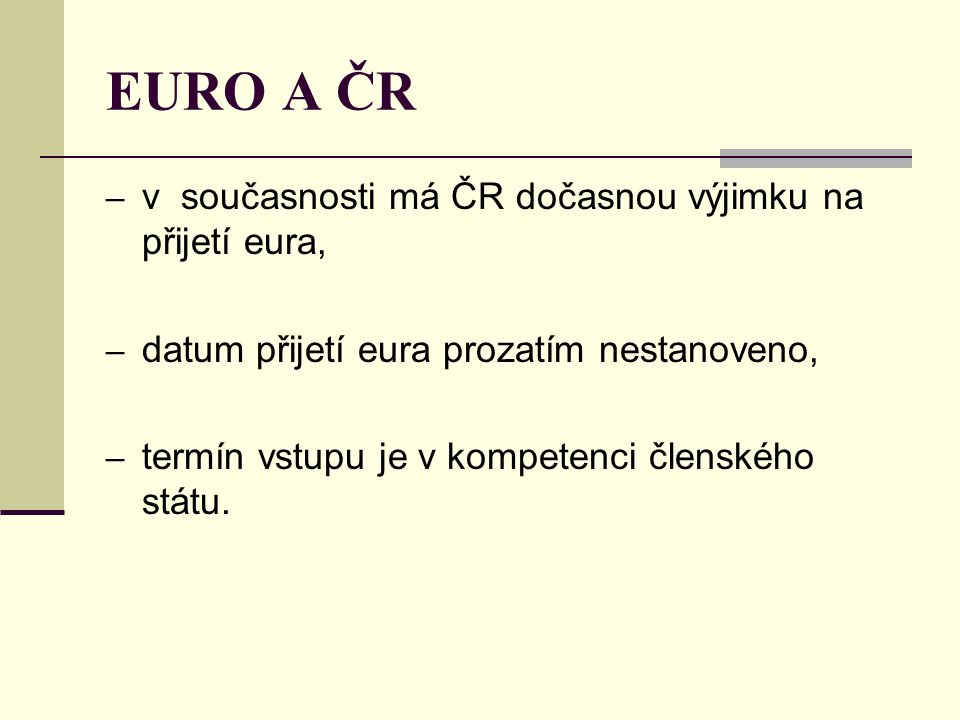 EURO A ČR v současnosti má ČR dočasnou výjimku na přijetí eura,