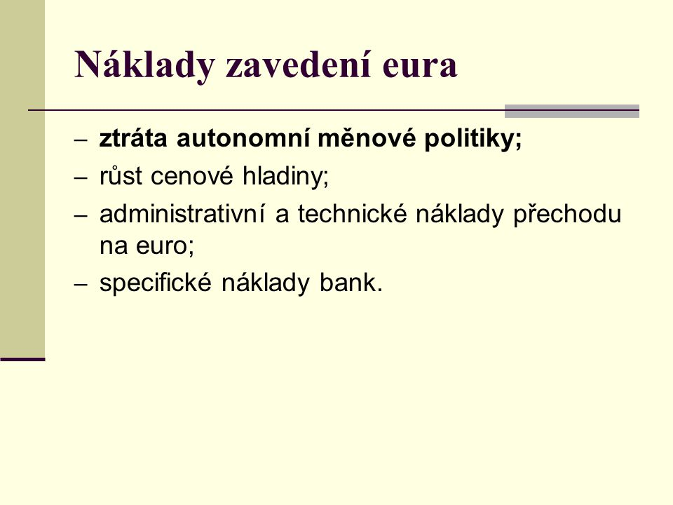 Náklady zavedení eura ztráta autonomní měnové politiky;