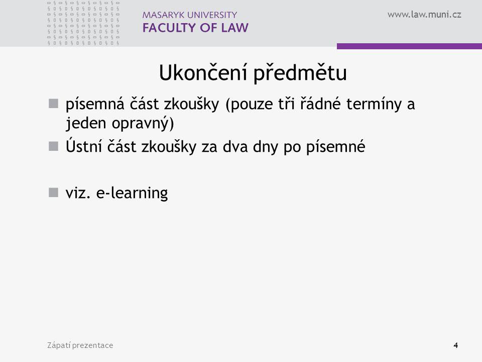 Ukončení předmětu písemná část zkoušky (pouze tři řádné termíny a jeden opravný) Ústní část zkoušky za dva dny po písemné.
