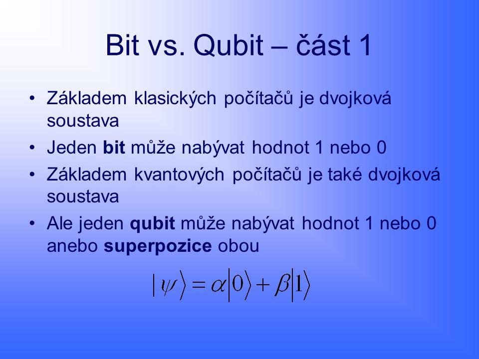 Bit vs. Qubit – část 1 Základem klasických počítačů je dvojková soustava. Jeden bit může nabývat hodnot 1 nebo 0.