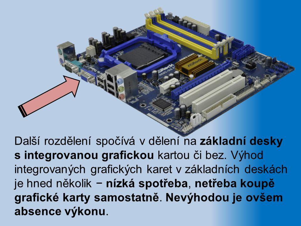 Další rozdělení spočívá v dělení na základní desky s integrovanou grafickou kartou či bez.