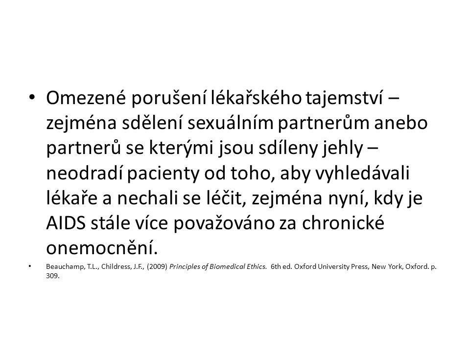 Omezené porušení lékařského tajemství – zejména sdělení sexuálním partnerům anebo partnerů se kterými jsou sdíleny jehly – neodradí pacienty od toho, aby vyhledávali lékaře a nechali se léčit, zejména nyní, kdy je AIDS stále více považováno za chronické onemocnění.