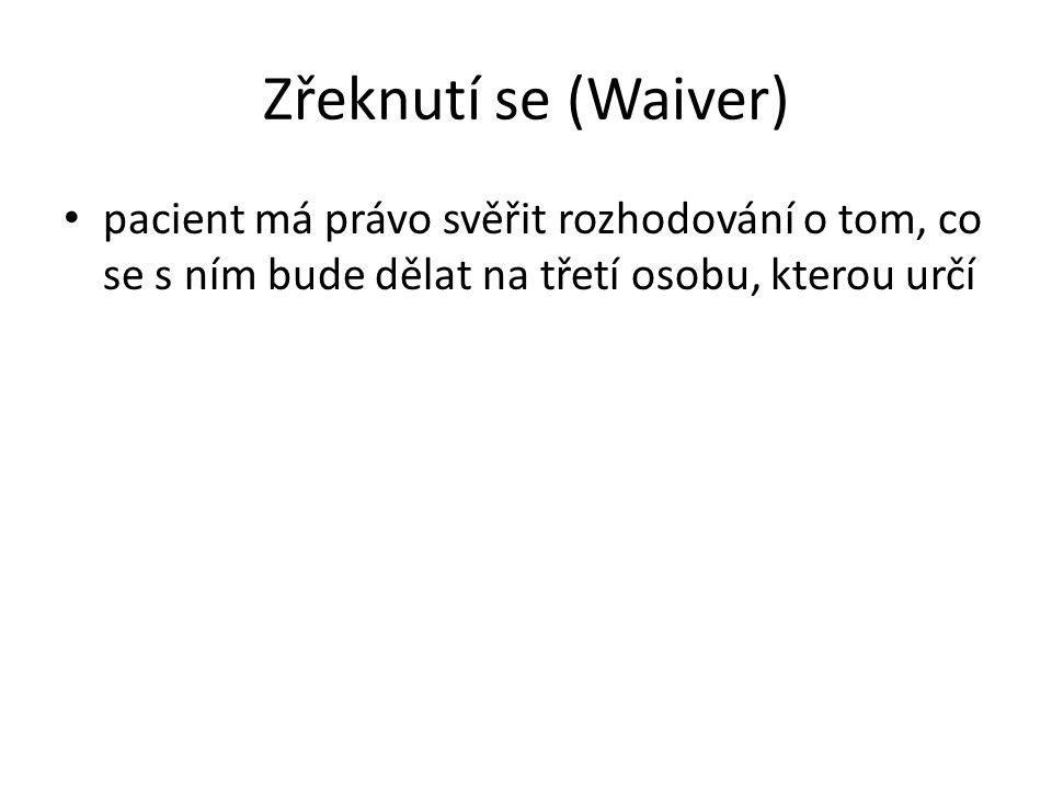 Zřeknutí se (Waiver) pacient má právo svěřit rozhodování o tom, co se s ním bude dělat na třetí osobu, kterou určí.