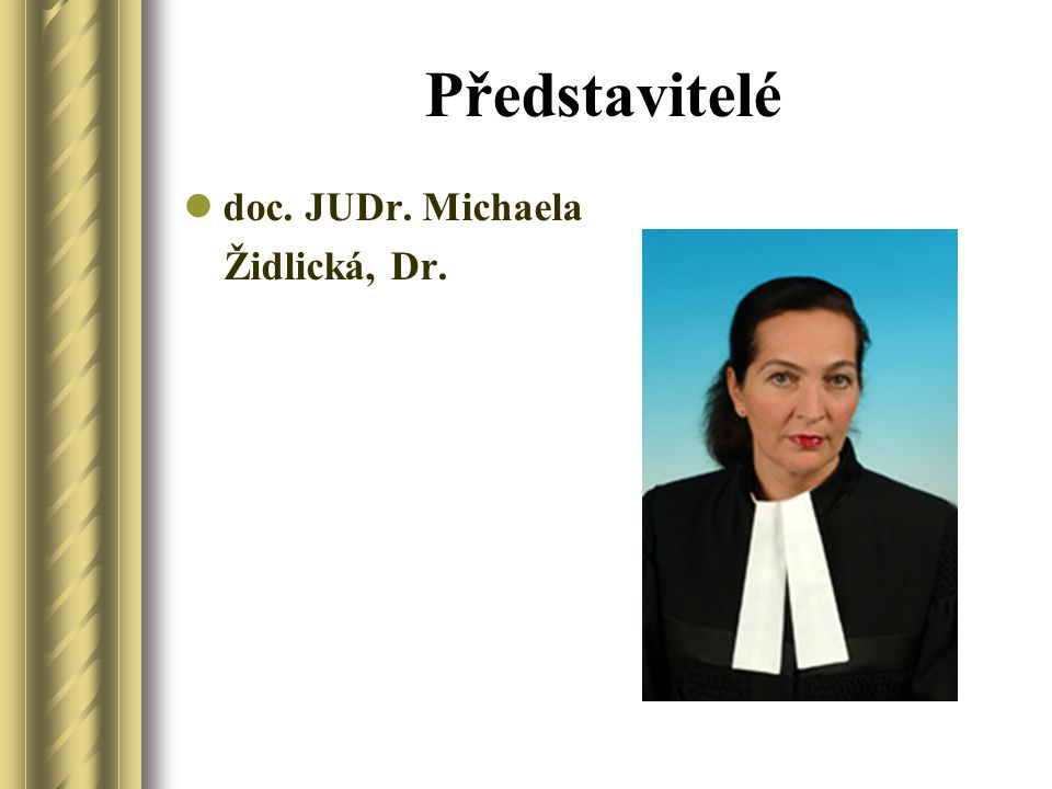 Představitelé doc. JUDr. Michaela Židlická, Dr.