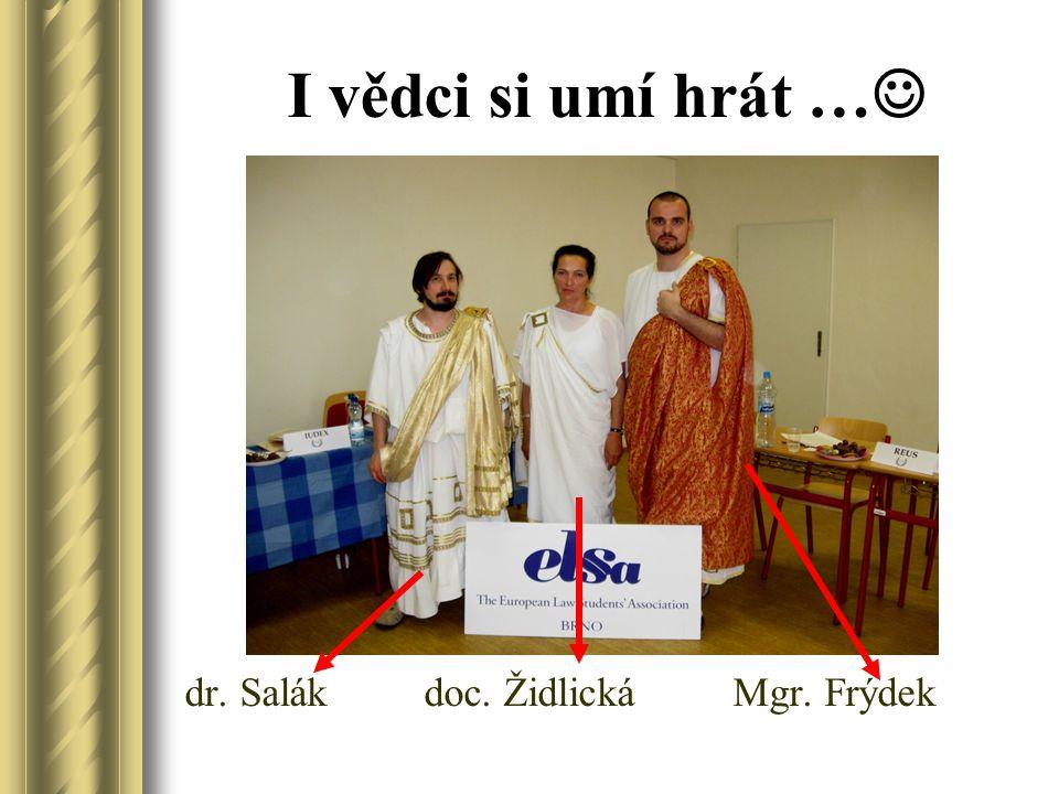 I vědci si umí hrát … dr. Salák doc. Židlická Mgr. Frýdek