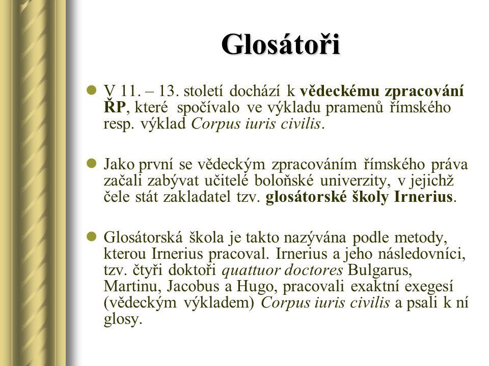 Glosátoři V 11. – 13. století dochází k vědeckému zpracování ŘP, které spočívalo ve výkladu pramenů římského resp. výklad Corpus iuris civilis.