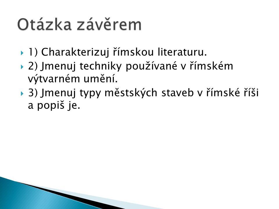 Otázka závěrem 1) Charakterizuj římskou literaturu.