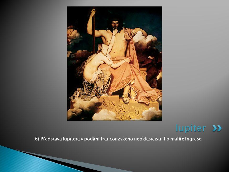 Iupiter 6) Představa Iupitera v podání francouzského neoklasicistního malíře Ingrese