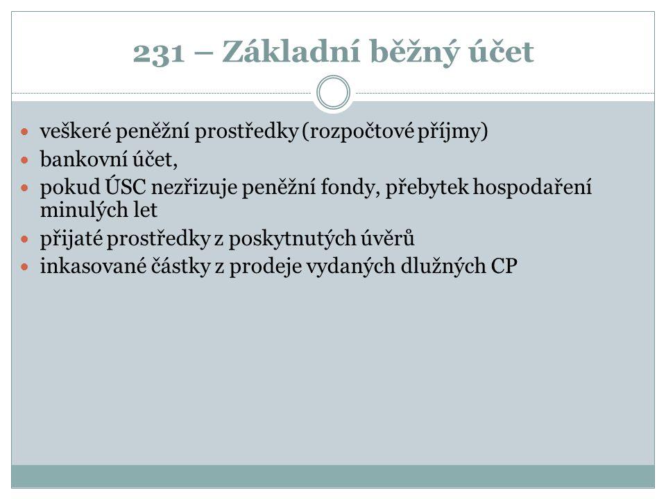 231 – Základní běžný účet veškeré peněžní prostředky (rozpočtové příjmy) bankovní účet,