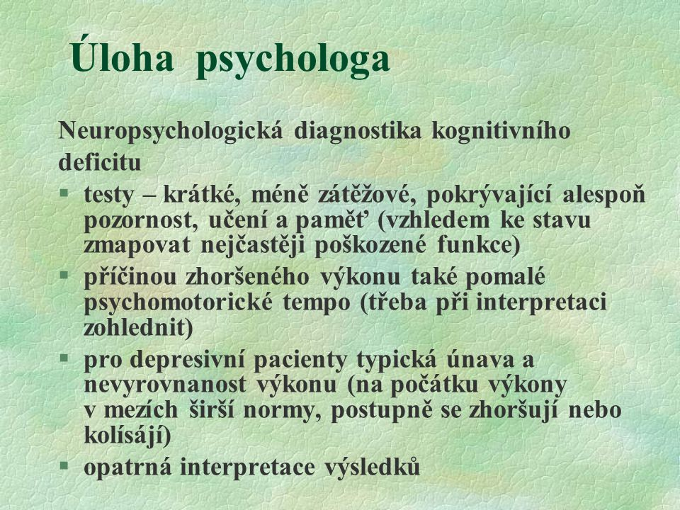 Úloha psychologa Neuropsychologická diagnostika kognitivního deficitu