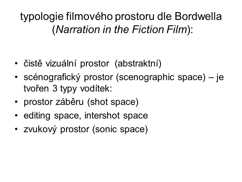 typologie filmového prostoru dle Bordwella (Narration in the Fiction Film):