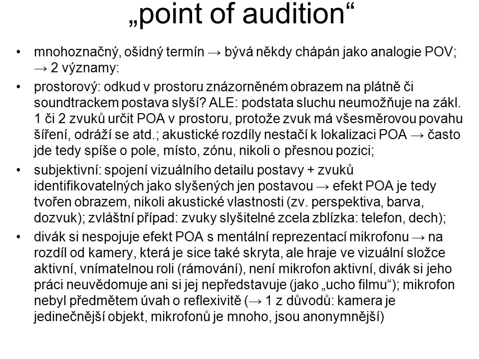 """""""point of audition mnohoznačný, ošidný termín → bývá někdy chápán jako analogie POV; → 2 významy:"""