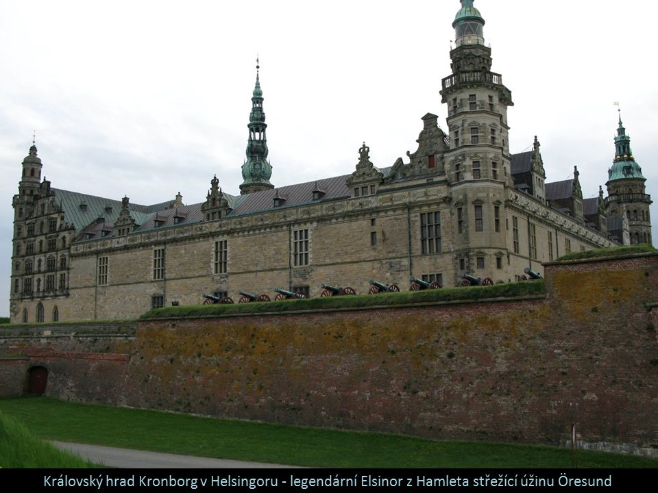 Královský hrad Kronborg v Helsingoru - legendární Elsinor z Hamleta střežící úžinu Öresund