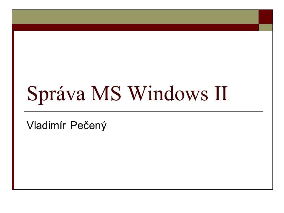 Správa MS Windows II Vladimír Pečený