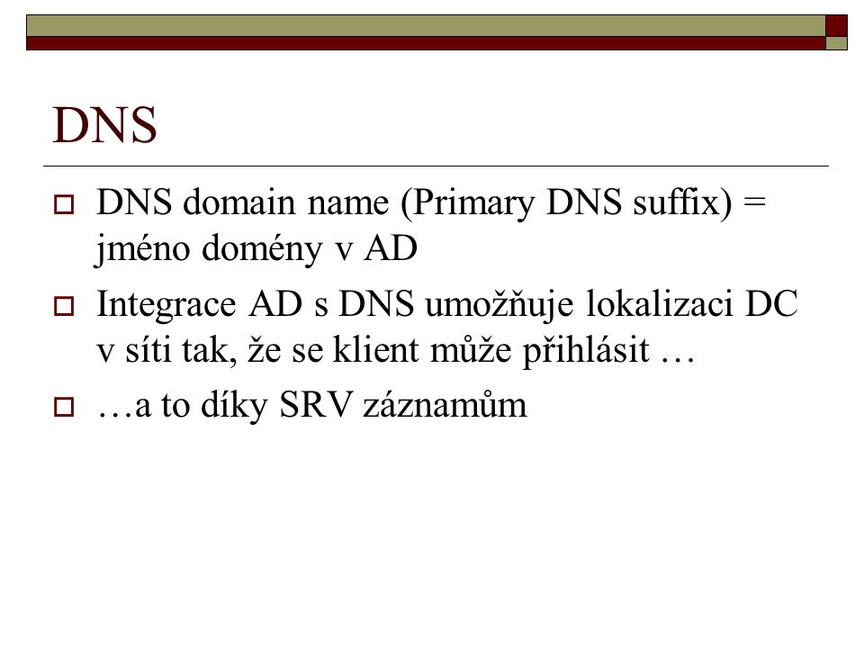 DNS DNS domain name (Primary DNS suffix) = jméno domény v AD