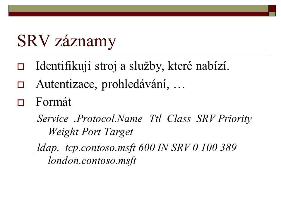 SRV záznamy Identifikují stroj a služby, které nabízí.
