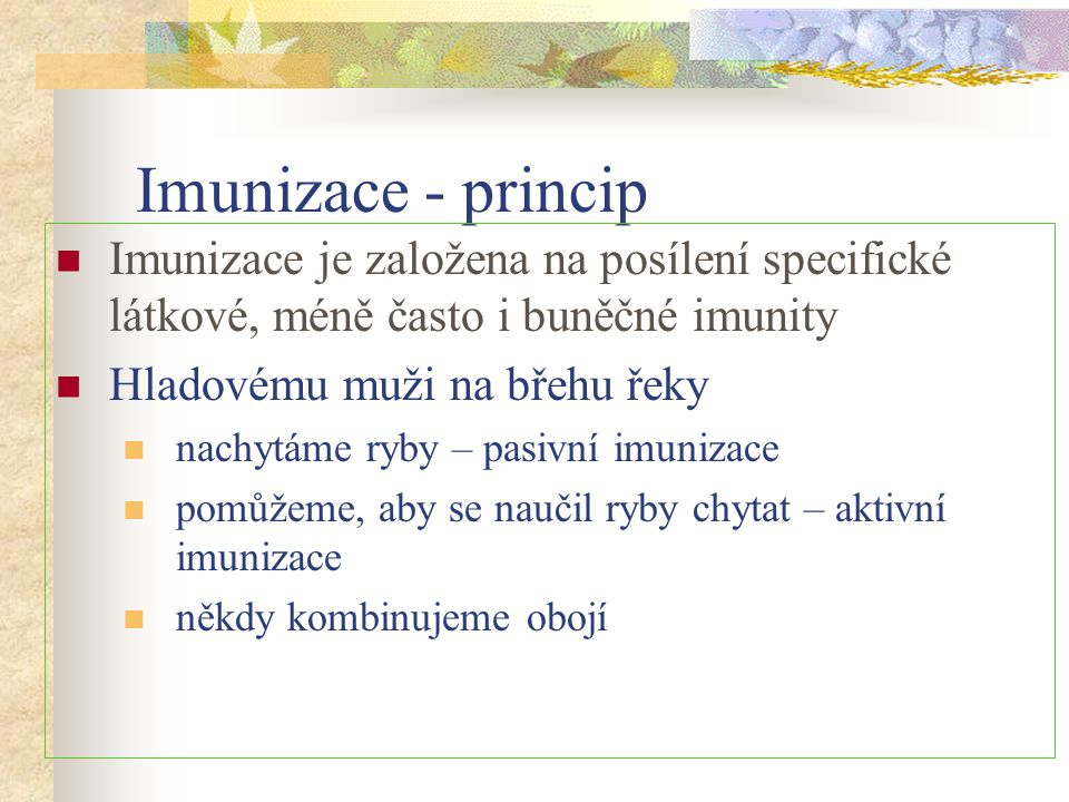 Imunizace - princip Imunizace je založena na posílení specifické látkové, méně často i buněčné imunity.