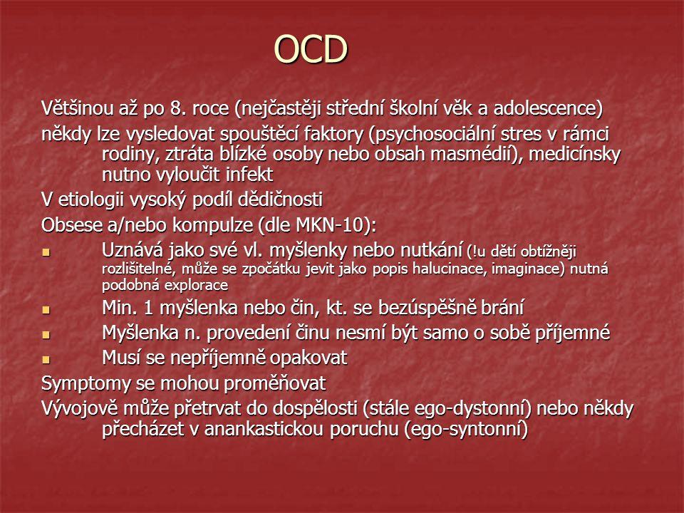 OCD Většinou až po 8. roce (nejčastěji střední školní věk a adolescence)