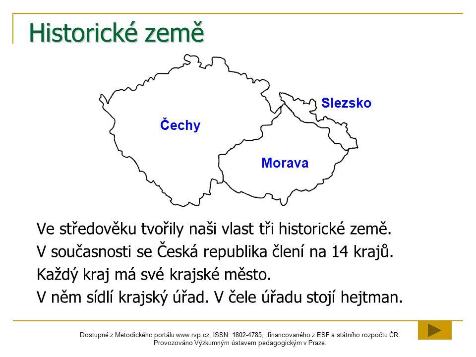 Historické země Ve středověku tvořily naši vlast tři historické země.