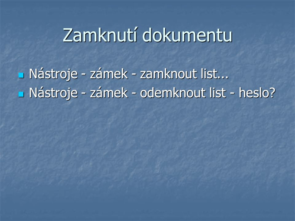 Zamknutí dokumentu Nástroje - zámek - zamknout list...